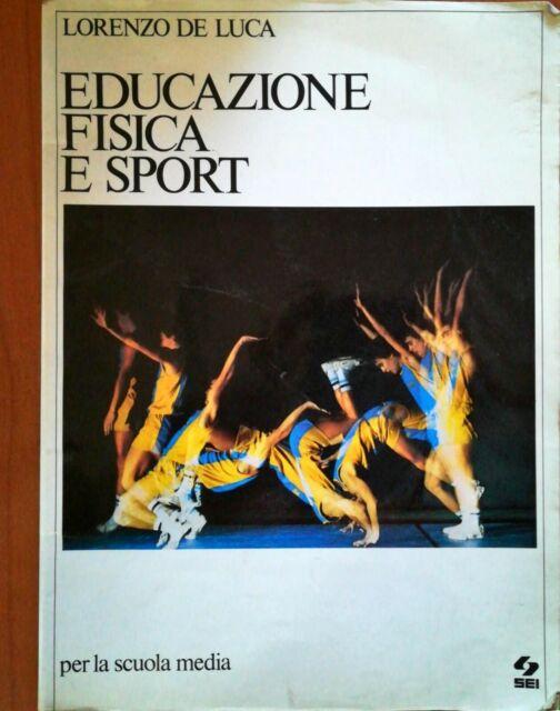 EDUCAZIONE FISICA E SPORT - LORENZO DE LUCA - PER LA SCUOLA MEDIA - SEI - 1986