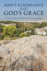 Man's Ignorance and God's Grace by Phd Roger Galstad (Paperback / softback, 2014)