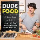 Dudefood: A Guy's Guide to Cooking Kick-Ass Food by Dan Churchill (Paperback, 2015)