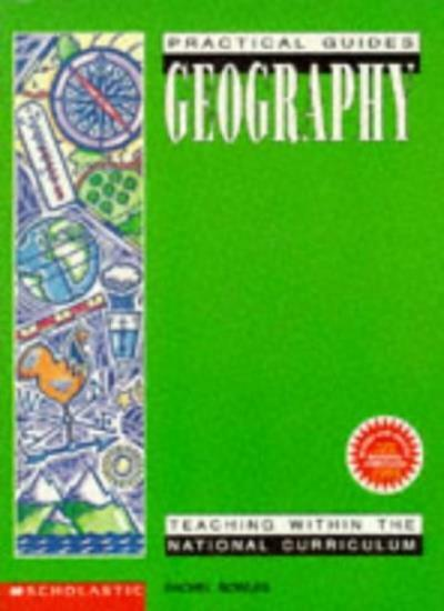 Geography: Teaching within the National Curriculum (Practical Guides) By Rachel