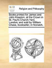 Books Printed for James and John Knapton, at the Crown in St. Paul's Church-Yard, London; And Sold by William Chase, Bookseller, in Norwich. by Multiple Contributors (Paperback / softback, 2010)