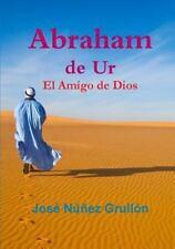 Abraham de Ur, el Amigo de Dios by Josac NaºA±Ez Grulla3n (2012, Paperback)
