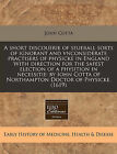 A Short Discouerie of Seuerall Sorts of Ignorant and Vnconsiderate Practisers of Physicke in England with Direction for the Safest Election of a Physition in Necessitie: By Iohn Cotta of Northampton Doctor of Physicke. (1619) by John Cotta (Paperback / softback, 2010)