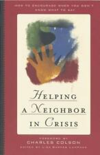 Helping a Neighbor in Crisis : How to Encourage When You Don't Know What to Say…