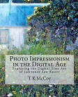 Photo Impressionism in the Digital Age: Featuring the Digital Fine Art of Lawrence Von Knorr by T K McCoy (Paperback / softback, 2010)