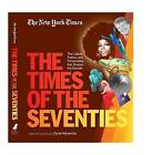 The New York Times the Times of the Seventies: The Culture, Politics, and Personalities That Shaped the Decade by Black Dog & Leventhal Publishers Inc (Hardback, 2013)