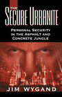 The Secure Urbanite: Personal Security in the Asphalt & Concrete Jungle by Jim Wygand (Paperback / softback, 2007)