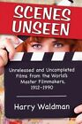 Scenes Unseen: Unreleased and Uncompleted Films from the World's Master Filmmakers, 1912-1990 by Harry Waldman (Paperback, 2014)