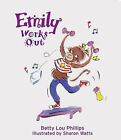 Emily Works Out by Betty Lou Phillips (Board book, 2005)