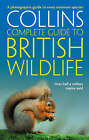 Collins Complete Guide - British Wildlife: A Photographic Guide to Every Common Species by Paul Sterry (Paperback, 2008)