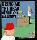 Dilbert: Bring Me the Head of Willy the Mailboy! by Scott Adams (Paperback, 1995)