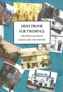 CASTLE-CARY-amp-ANSFORD-Dead-Drunk-Illustrated-History-Pubs-new-book-p-amp-p-included