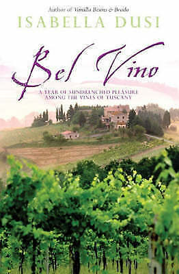 """""""AS NEW"""" Dusi, Isabella, Bel Vino: A Year of Sundrenched Pleasure Among the Vine"""