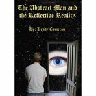 The Abstract Man and the Reflective Reality by Brady Cameron (Hardback, 2007)