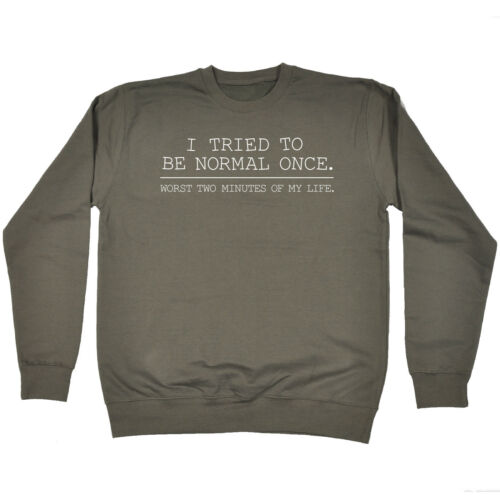 Tried To Be Normal Once SWEATSHIRT Nerd Geek Sarcastic Top Gift birthday funny