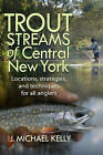 Trout Streams of Central New York by J Michael Kelly (Paperback / softback, 2015)