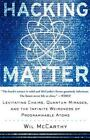 Hacking Matter : Levitating Chairs, Quantum Mirages, and the Infinite Weirdness of Programmable Atoms by Wil McCarthy (2004, Paperback)