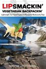 Lipsmackin' Vegetarian Backpackin': Lightweight, Trail-Tested Vegetarian Recipes for Backcountry Trips by Christine Conners, Tim Conners (Paperback, 2015)