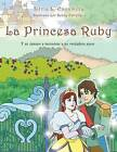 La Princesa Ruby: Y Su Camino a Encontrar a Su Verdadero Amor by Silvia L Escamilla (Paperback / softback, 2013)