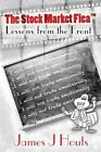 The Stock Market Flea: Lessons from the Front by James J Houts (Paperback / softback, 2014)