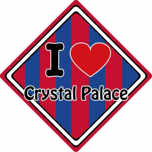 I Love Crystal Palace Car Sign ~ Support Your Town//City ~ Football//Rugby//Cricket