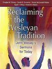 Reclaiming Our Wesleyan Tradition: John Wesley's Sermons for Today by Robert P McDonald-Walker, Douglas M Strong, Sarah Babylon Dorrance, Assistant Professor of Historical Theology and Wesleyan Studies Kevin M Watson, Ingrid Y Wang (Paperback / softback, 2007)