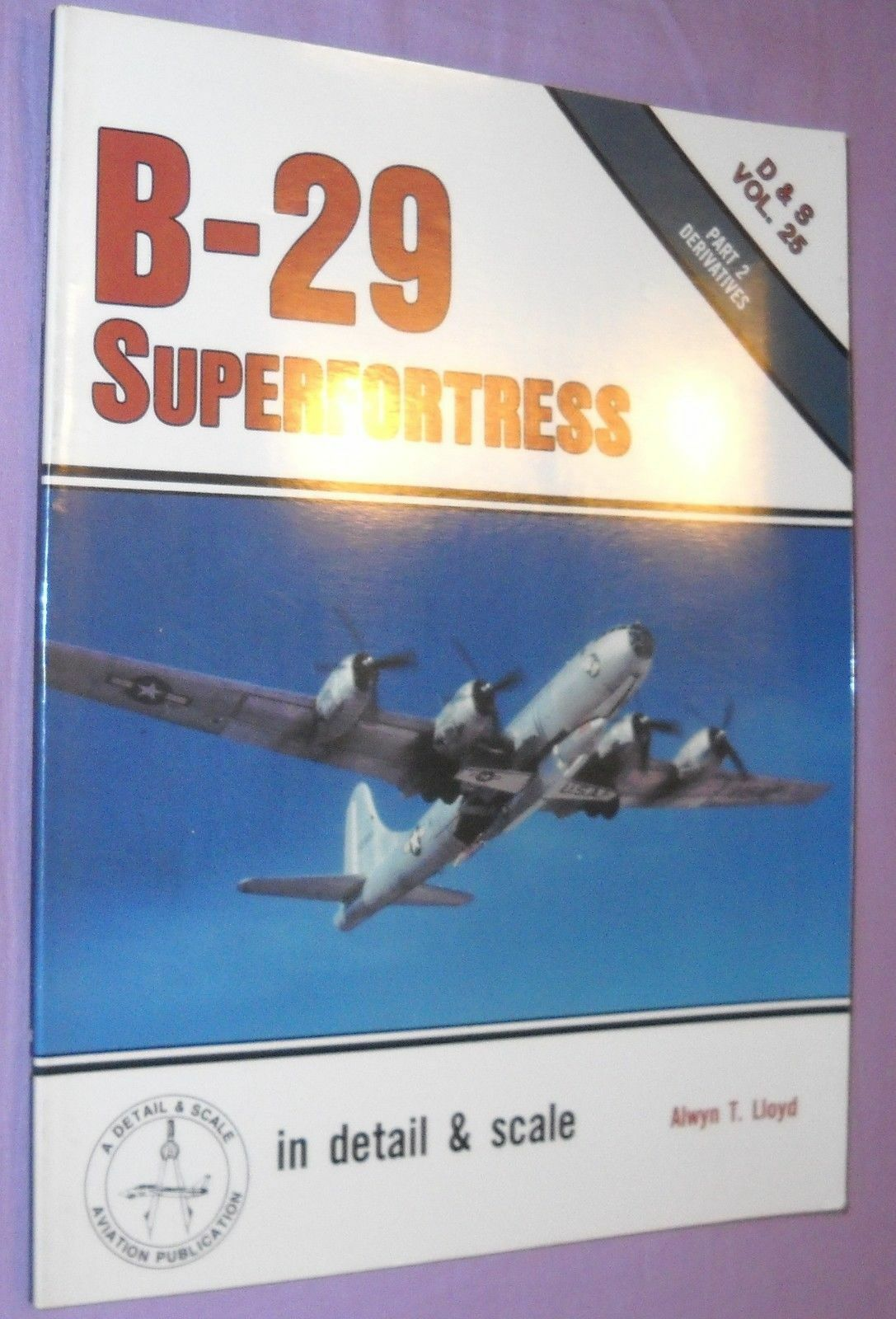 B-29 SUPERFORTRESS PART TWO -SQUADRON SIGNAL IN DETAIL & SCALE & DERIVATE VOL.25