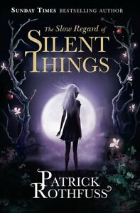 The-Slow-Regard-of-Silent-Things-A-Kingkiller-C-Rothfuss-Patrick-New