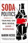 Soda Politics: Taking on Big Soda (and Winning) by Mark Bittman, Neal Baer, Marion Nestle (Hardback, 2015)