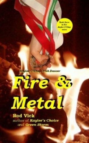 Fire & Metal by Rod Vick (NEW Hardcover Book) Kaylee O'Shay Irish Dancer, 1st ed