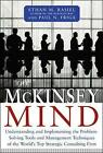 The McKinsey Mind: Understanding and Implementing the Problem-Solving Tools and Management Techniques of the World's Top Strategic Consulting Firm by Ethan M. Rasiel, Paul N. Friga (Mixed media product, 2001)