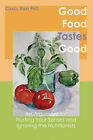 Good Food Tastes Good: An Argument for Trusting Your Senses and Ignoring the Nutritionists by Carolyn Hart (Paperback / softback, 2007)