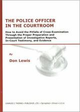 The Police Officer in the Courtroom: How to Avoid the Pitfalls of Cross-Examinat