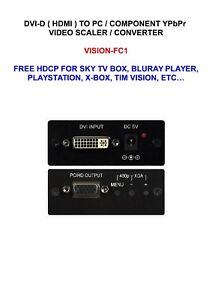 DVI-HDMI-TO-PC-COMPONENT-VIDEO-SCALER-CONVERTER-VISION-FC1-FREE-HDCP-MYSKY-FURY
