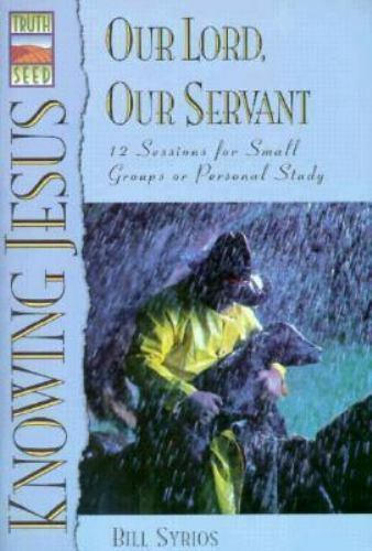 Knowing Jesus : Our Lord, Our Servant by Bill Syrios (1995, Paperback)