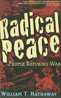 Radical Peace: Refusing War by William T. Hathaway (Paperback, 2010)