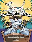 The Magic Dalmatian by Noreen Catherine Moore (Paperback / softback, 2012)