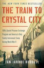 The Train to Crystal City : FDR's Secret Prisoner Exchange Program and America'…