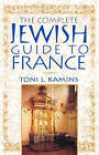 The Complete Jewish Guide to France by Toni L Kamins (Paperback / softback)