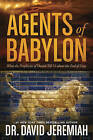 Agents of Babylon: What the Prophecies of Daniel Tell Us about the End of Days by Dr David Jeremiah (Hardback, 2015)