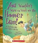 You Wouldn't Want to Work on the Hoover Dam!: An Explosive Job You'd Rather Not Do by Ian Graham (Hardback, 2012)