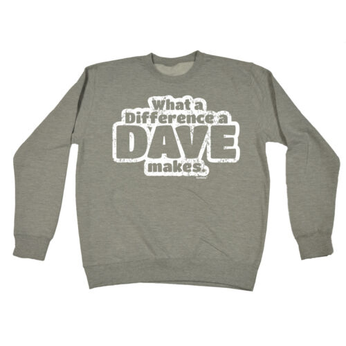 WHAT A DIFFERENCE A DAVE MAKES SWEATSHIRT jumper joke funny birthday gift 123t