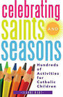 Celebrating Saints and Seasons: Hundreds of Activities for Catholic Children by Jeanne Hunt (Paperback / softback, 2010)