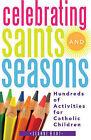 Celebrating Saints and Seasons: Hundreds of Activities for Catholic Children by Jeanne Hunt (Paperback / softback, 2010)