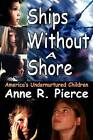 Ships without a Shore: America's Undernurtured Children by Anne R. Pierce (Paperback, 2009)