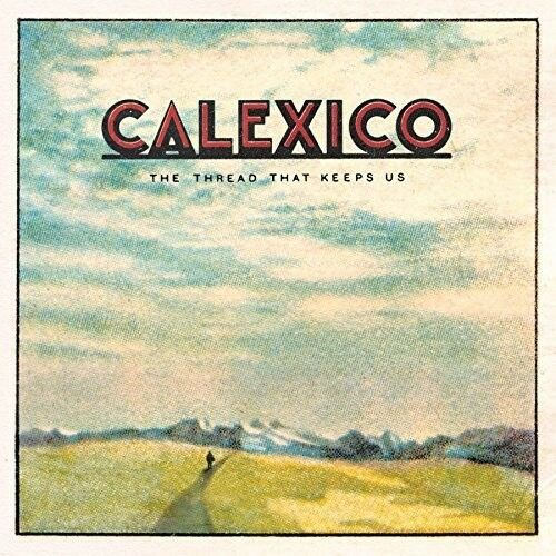 Calexico - Thread That Keeps Us [New Vinyl LP] Digital Download