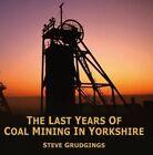 The Last Years of Coal Mining in Yorkshire by Steve Grudgings (Hardback, 2015)
