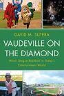 Vaudeville on the Diamond: Minor League Baseball in Today's Entertainment World by David M. Sutera (Hardback, 2014)