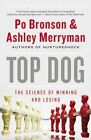 Top Dog: The Science of Winning and Losing by Po Bronson, Ashley Merryman (Paperback / softback, 2014)