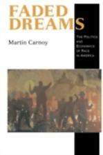 Faded Dreams : The Politics and Economics of Race in America by Martin Carnoy...